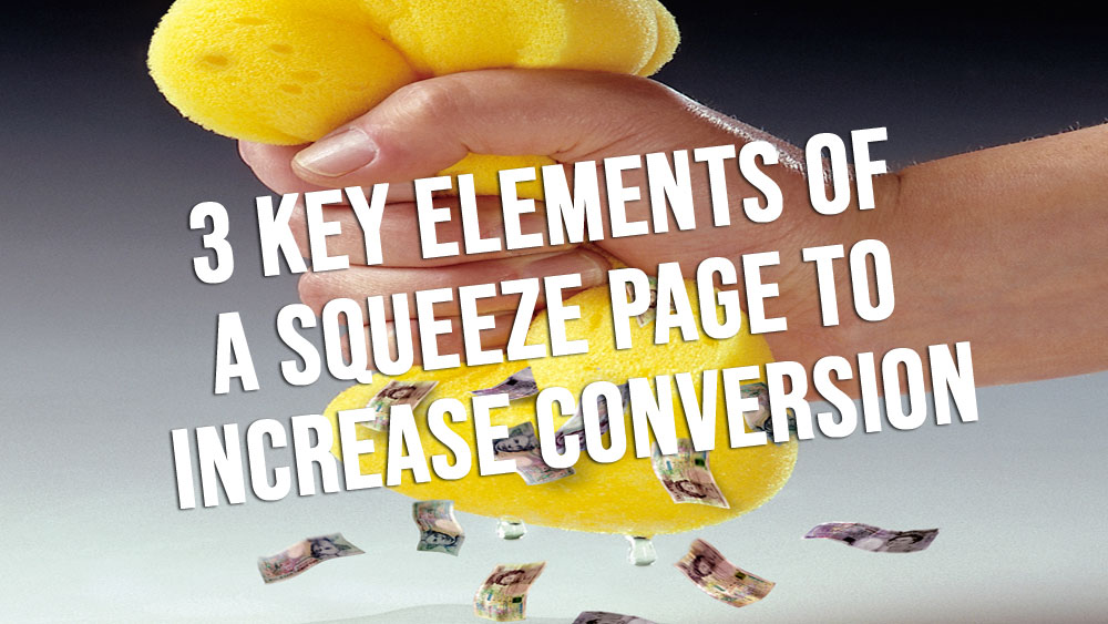 3 Key Elements of a Squeeze Page To Increase Conversion