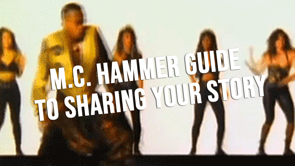 M.C. Hammer Guide to Sharing Your Story